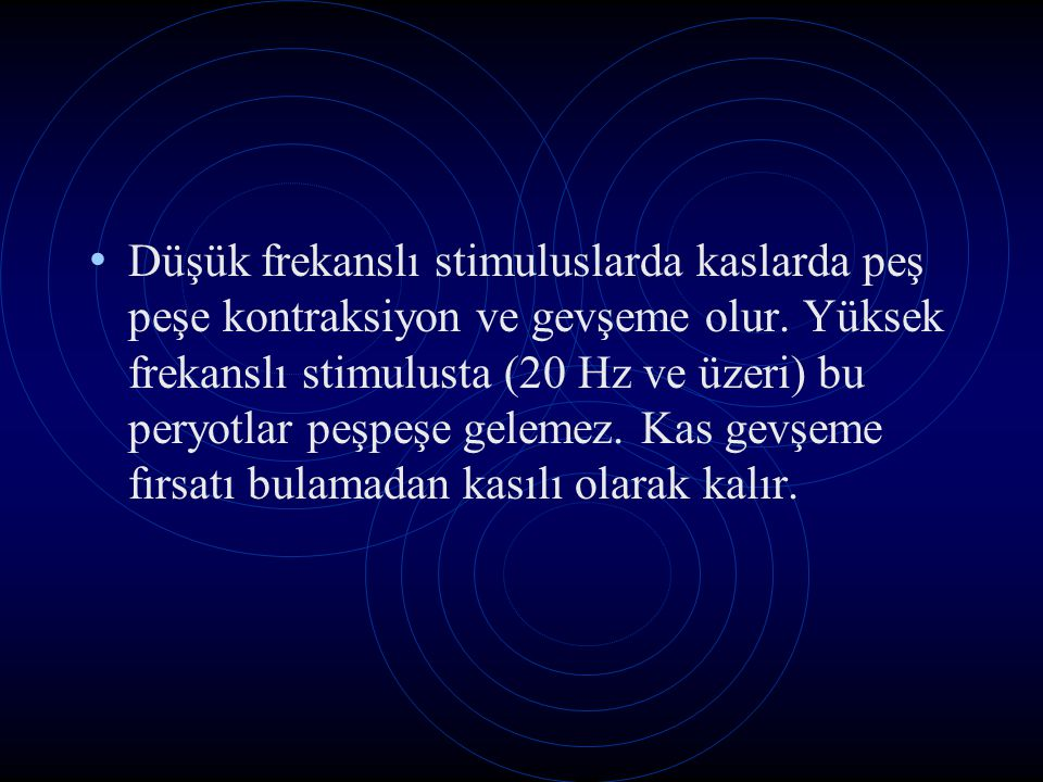 Düşük frekanslı stimuluslarda kaslarda peş peşe kontraksiyon ve gevşeme olur.