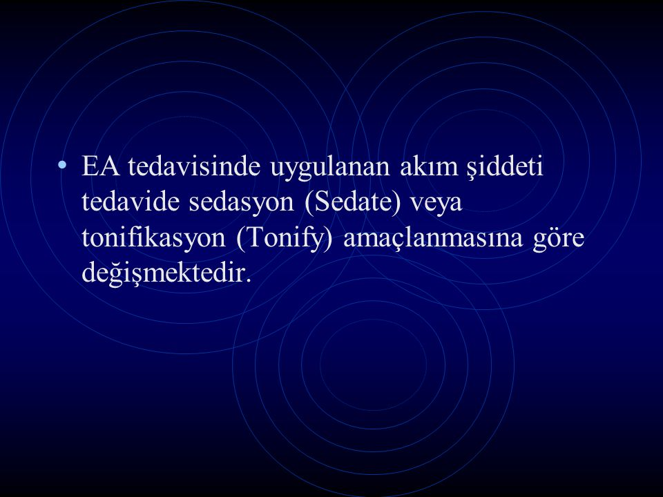 EA tedavisinde uygulanan akım şiddeti tedavide sedasyon (Sedate) veya tonifikasyon (Tonify) amaçlanmasına göre değişmektedir.