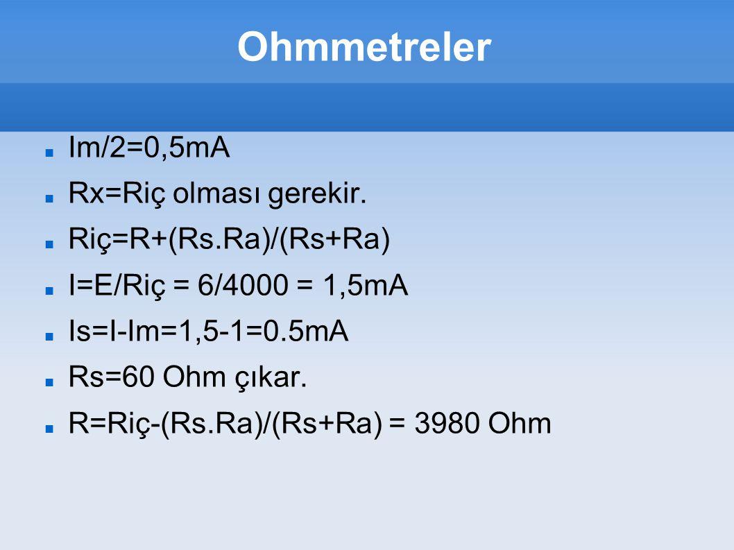 Ohmmetreler Im/2=0,5mA Rx=Riç olması gerekir. Riç=R+(Rs.Ra)/(Rs+Ra)