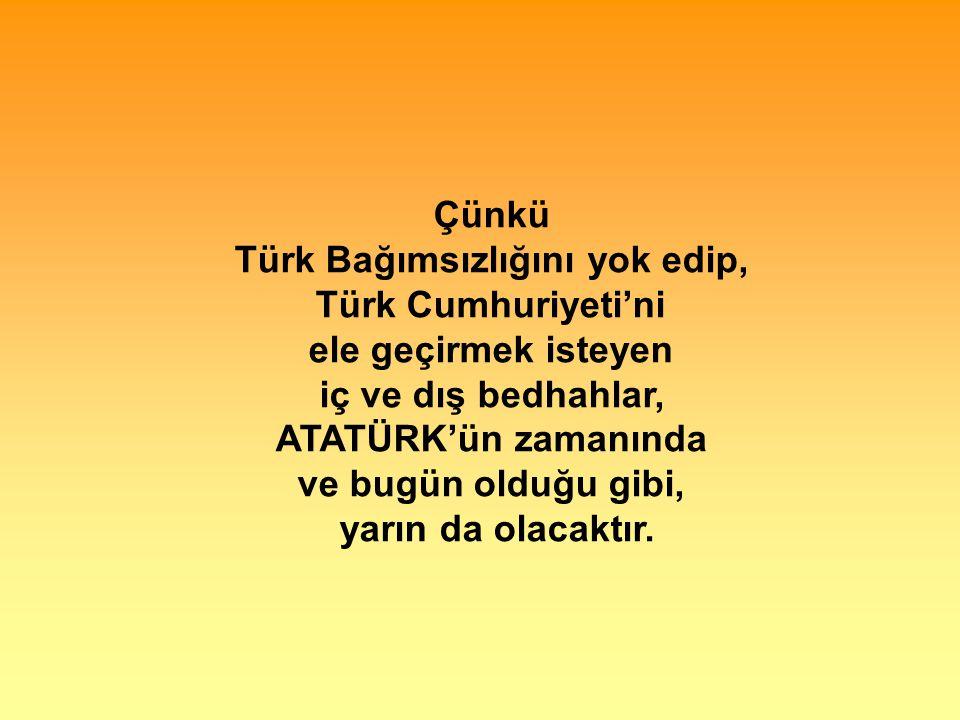 Türk Bağımsızlığını yok edip,
