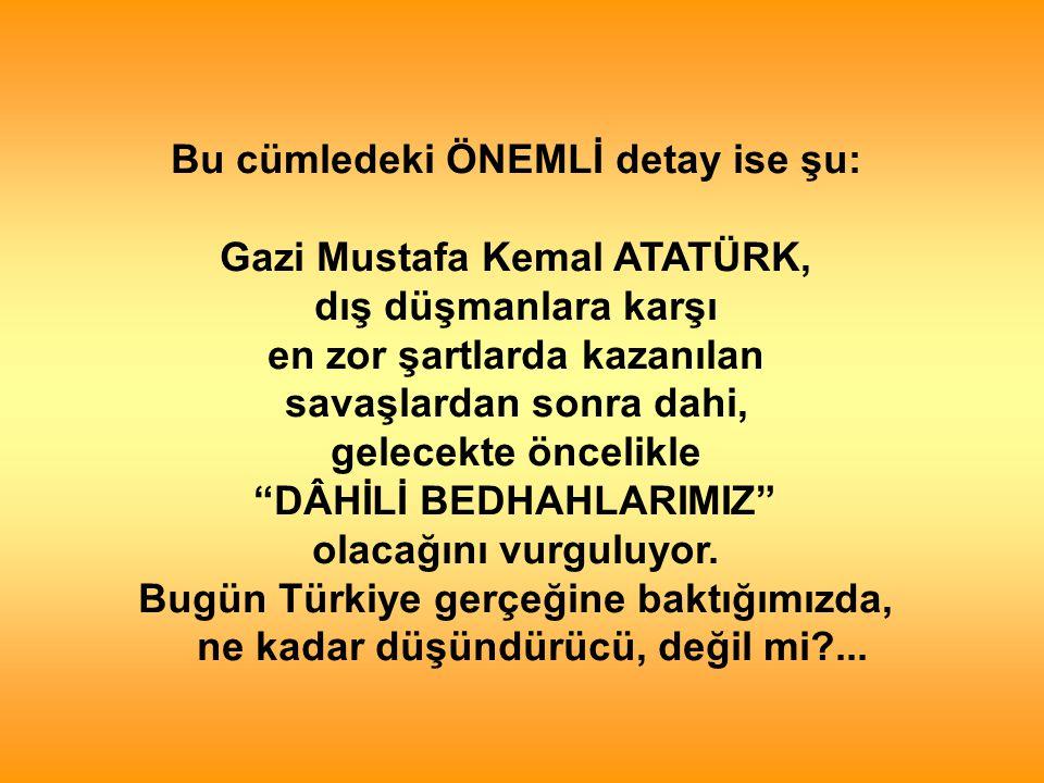 Bu cümledeki ÖNEMLİ detay ise şu: Gazi Mustafa Kemal ATATÜRK,