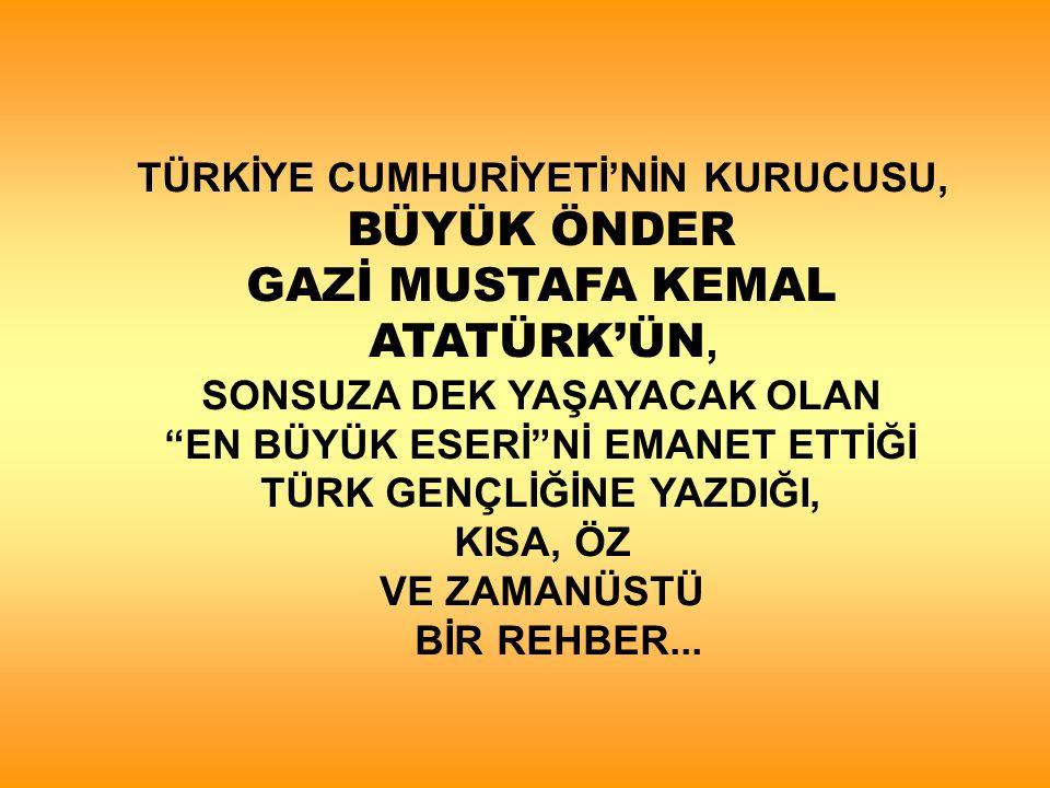 BÜYÜK ÖNDER GAZİ MUSTAFA KEMAL ATATÜRK'ÜN,