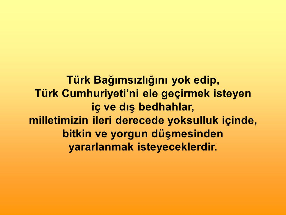 Türk Bağımsızlığını yok edip, Türk Cumhuriyeti'ni ele geçirmek isteyen