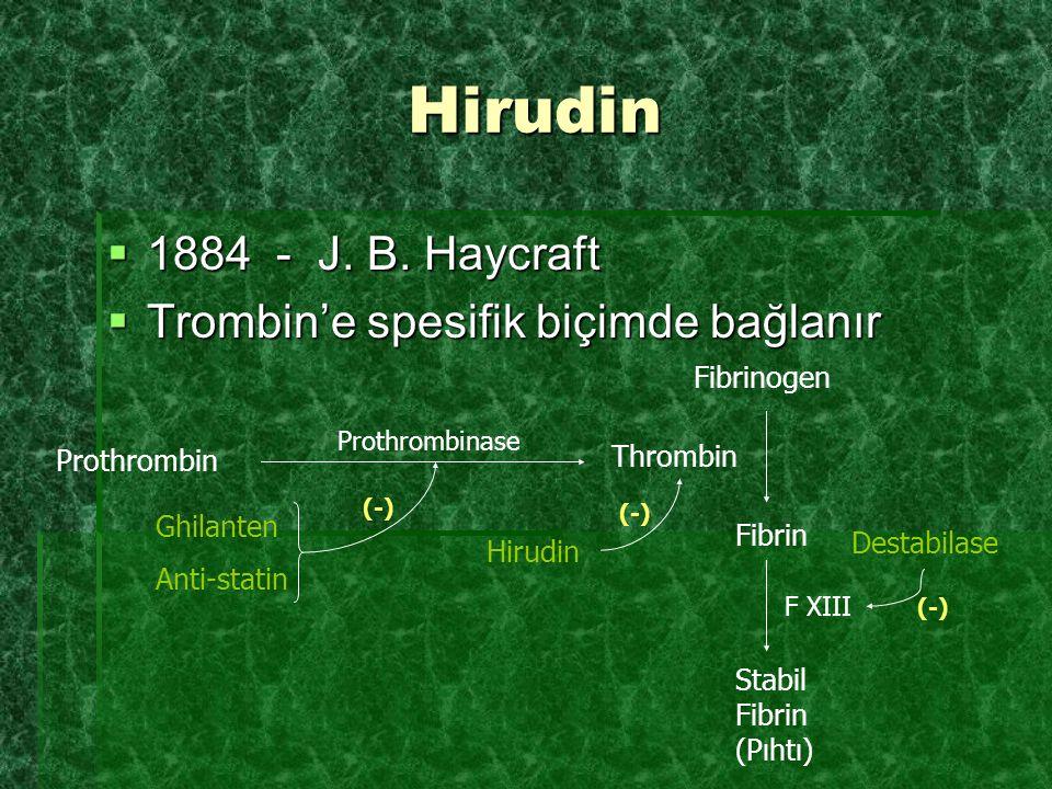 Hirudin 1884 - J. B. Haycraft Trombin'e spesifik biçimde bağlanır