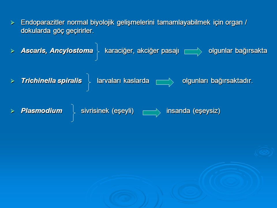 Endoparazitler normal biyolojik gelişmelerini tamamlayabilmek için organ / dokularda göç geçirirler.
