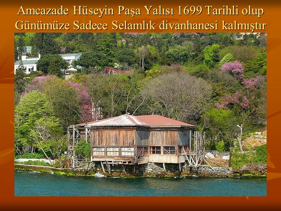 Amcazade Hüseyin Paşa Yalısı 1699 Tarihli olup Günümüze Sadece Selamlık divanhanesi kalmıştır