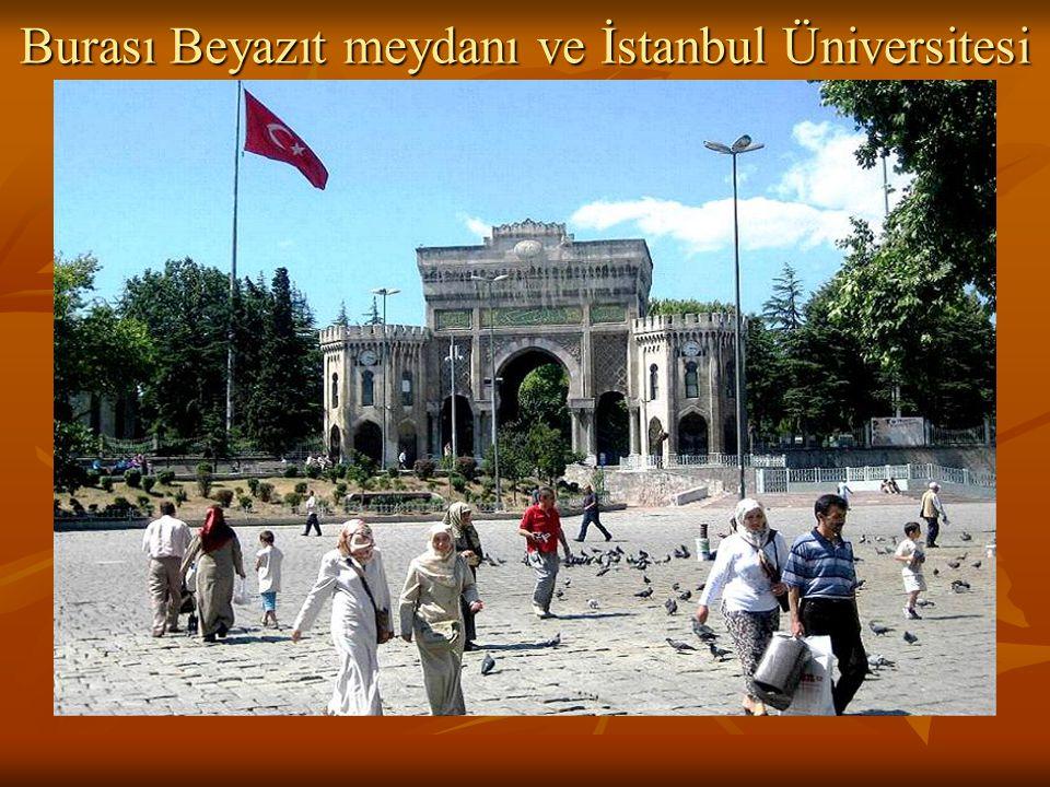 Burası Beyazıt meydanı ve İstanbul Üniversitesi