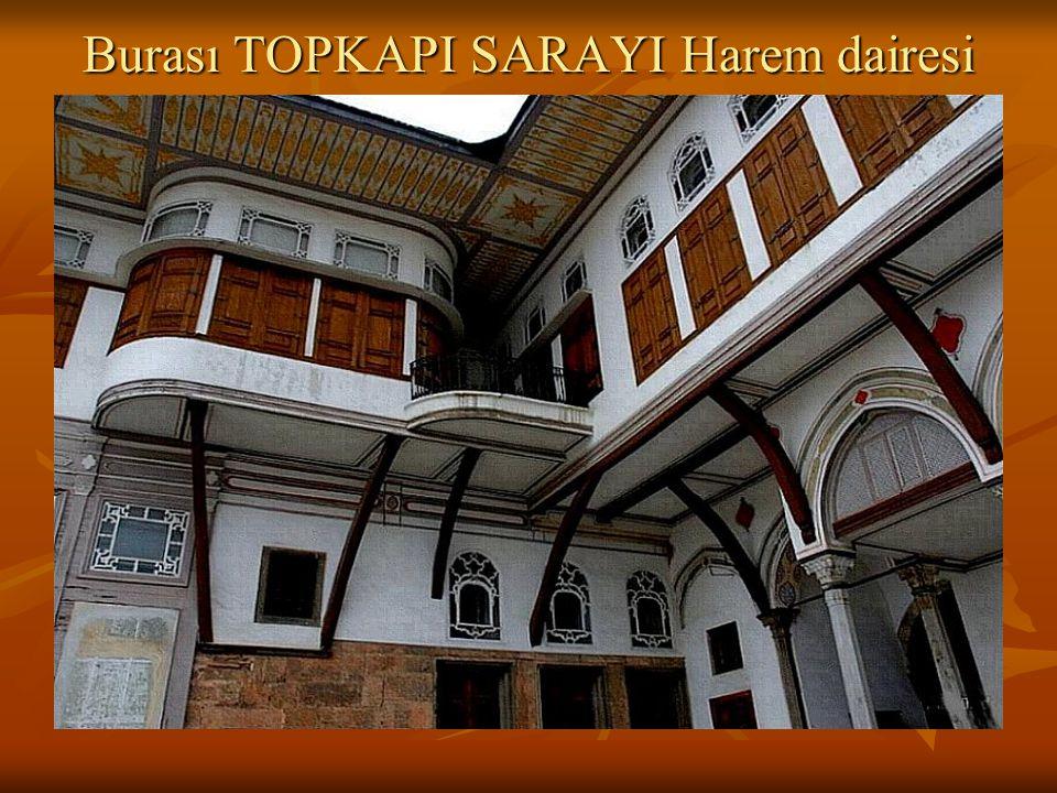Burası TOPKAPI SARAYI Harem dairesi