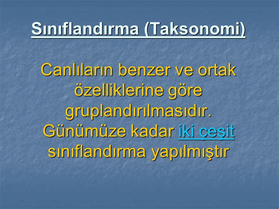 Sınıflandırma (Taksonomi) Canlıların benzer ve ortak özelliklerine göre gruplandırılmasıdır.