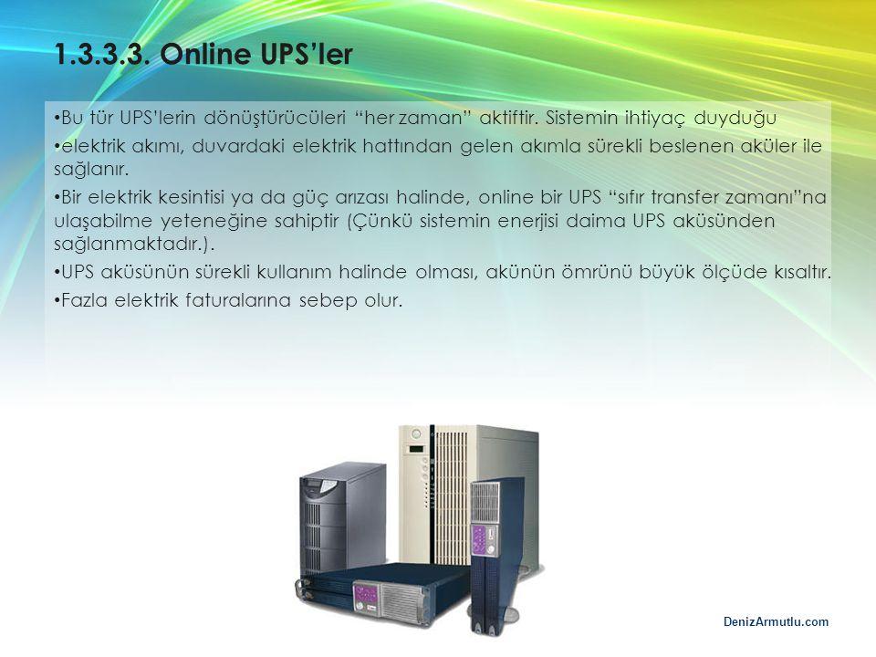 1.3.3.3. Online UPS'ler Bu tür UPS'lerin dönüştürücüleri her zaman aktiftir. Sistemin ihtiyaç duyduğu.