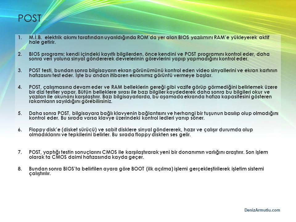 POST M.İ.B. elektrik akımı tarafından uyarıldığında ROM'da yer alan BIOS yazılımını RAM'e yükleyerek aktif hale getirir.