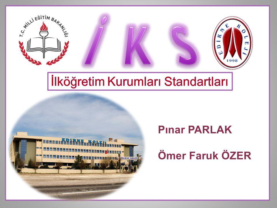 İ K S İlköğretim Kurumları Standartları Pınar PARLAK Ömer Faruk ÖZER