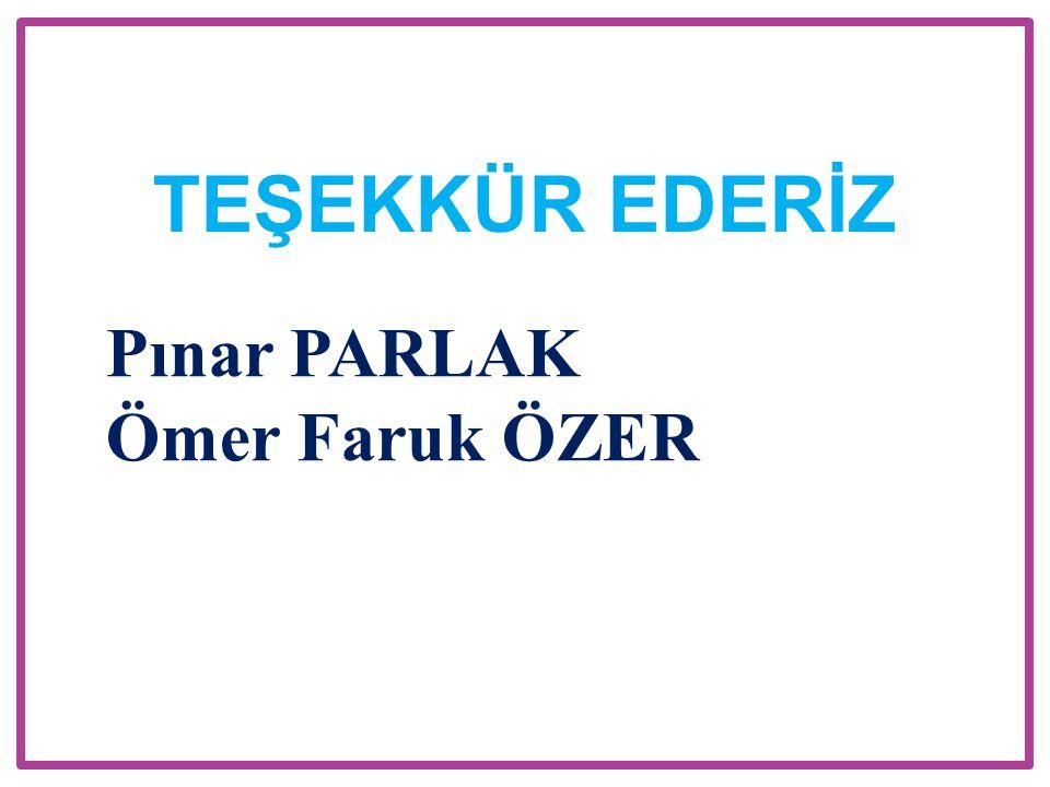 TEŞEKKÜR EDERİZ Pınar PARLAK Ömer Faruk ÖZER