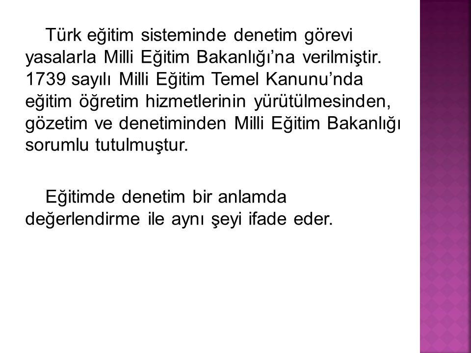 Türk eğitim sisteminde denetim görevi yasalarla Milli Eğitim Bakanlığı'na verilmiştir.