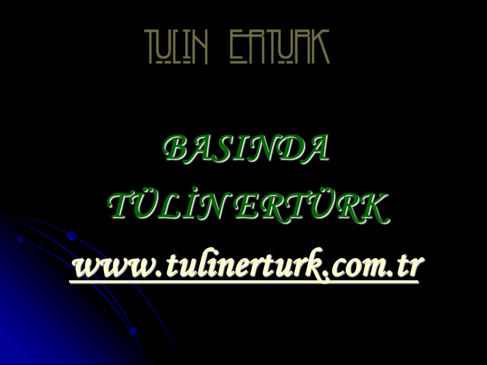 BASINDA TÜLİN ERTÜRK www.tulinerturk.com.tr