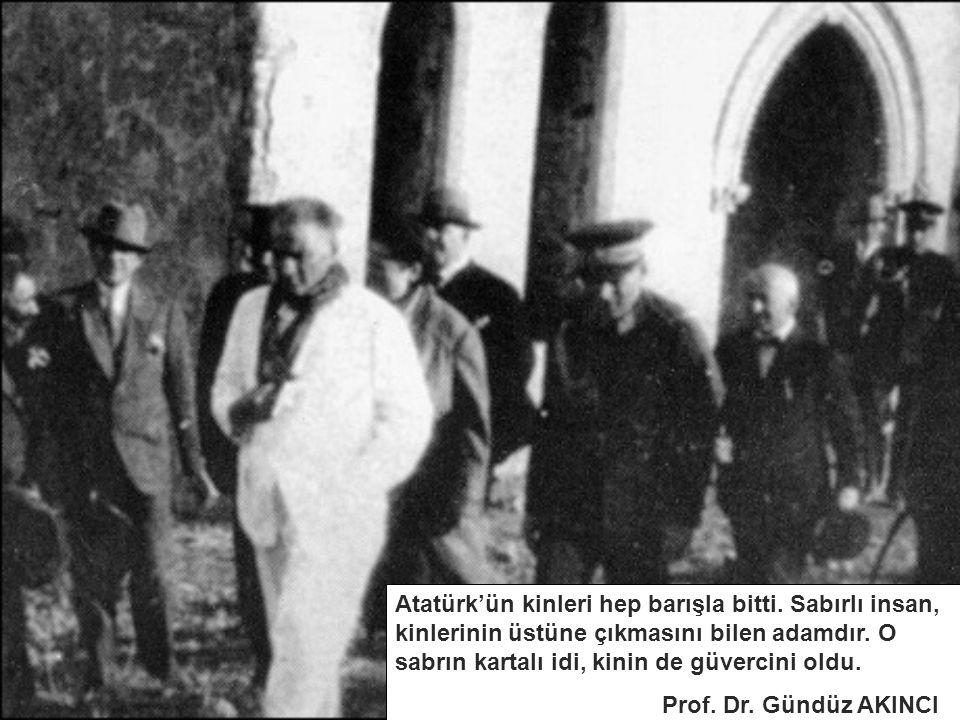 Atatürk'ün kinleri hep barışla bitti