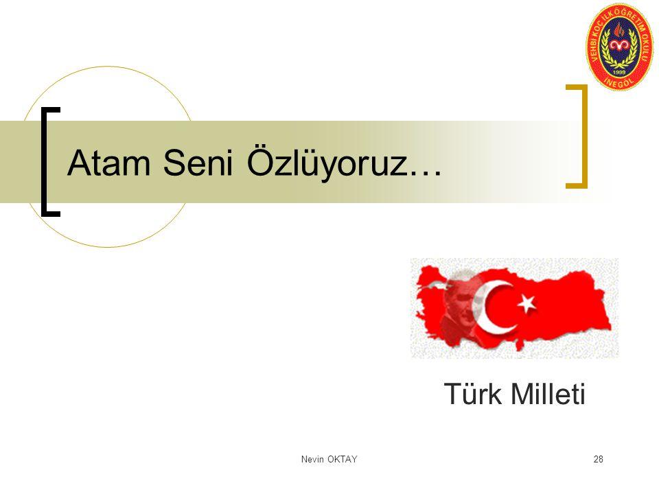 Atam Seni Özlüyoruz… Türk Milleti Nevin OKTAY