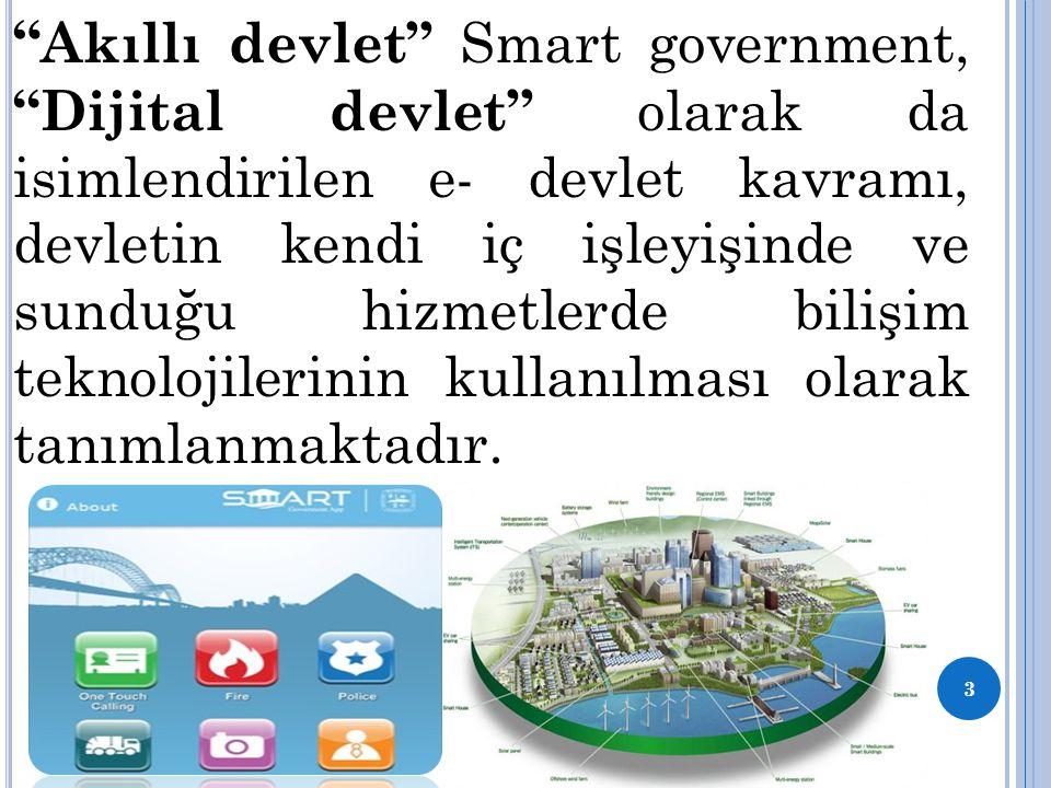 Akıllı devlet Smart government, Dijital devlet olarak da isimlendirilen e- devlet kavramı, devletin kendi iç işleyişinde ve sunduğu hizmetlerde bilişim teknolojilerinin kullanılması olarak tanımlanmaktadır.