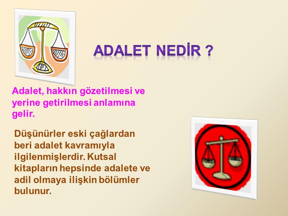 ADALET NEDİR Adalet, hakkın gözetilmesi ve yerine getirilmesi anlamına gelir.