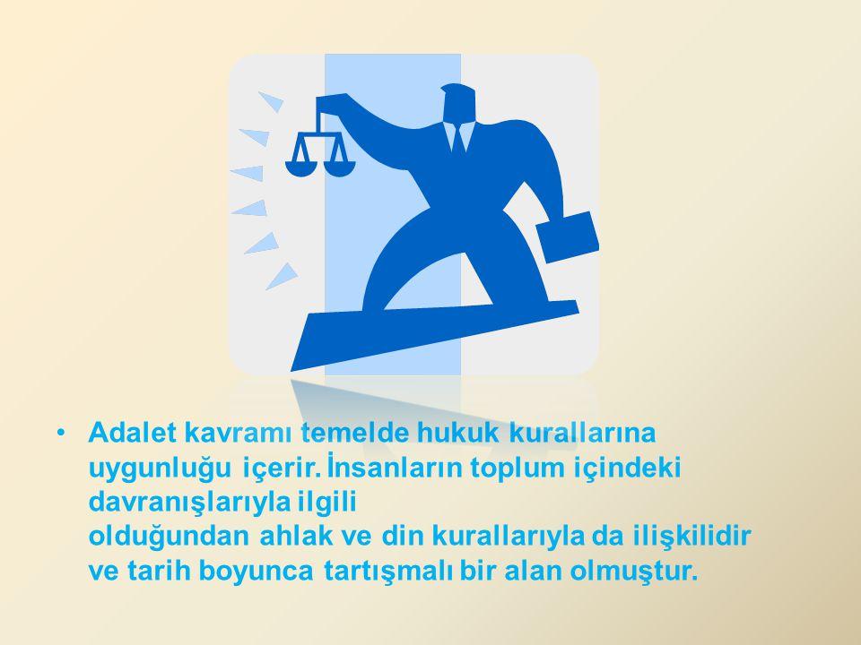 Adalet kavramı temelde hukuk kurallarına uygunluğu içerir