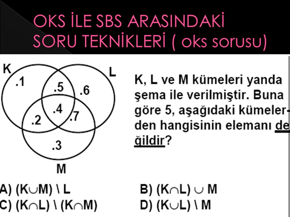 OKS İLE SBS ARASINDAKİ SORU TEKNİKLERİ ( oks sorusu)