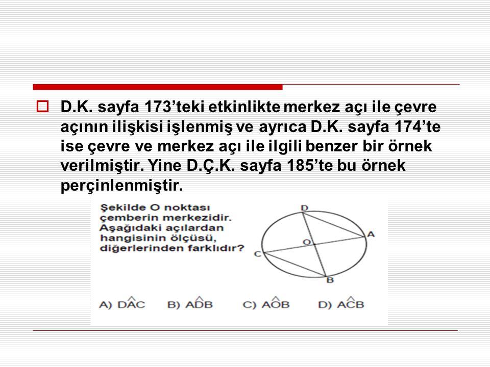 D.K. sayfa 173'teki etkinlikte merkez açı ile çevre açının ilişkisi işlenmiş ve ayrıca D.K.