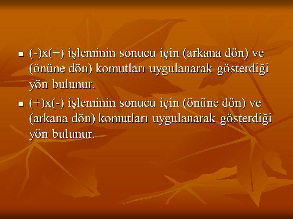 (-)x(+) işleminin sonucu için (arkana dön) ve (önüne dön) komutları uygulanarak gösterdiği yön bulunur.
