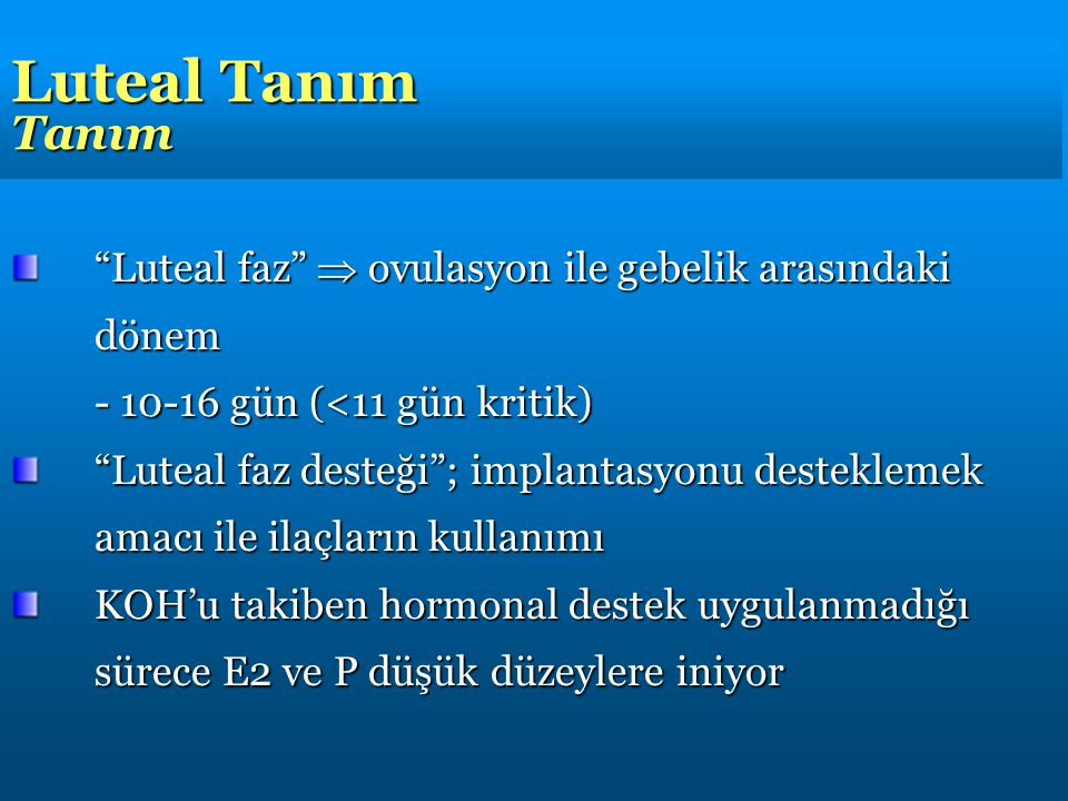 Luteal Tanım Tanım Luteal faz  ovulasyon ile gebelik arasındaki dönem. - 10-16 gün (<11 gün kritik)