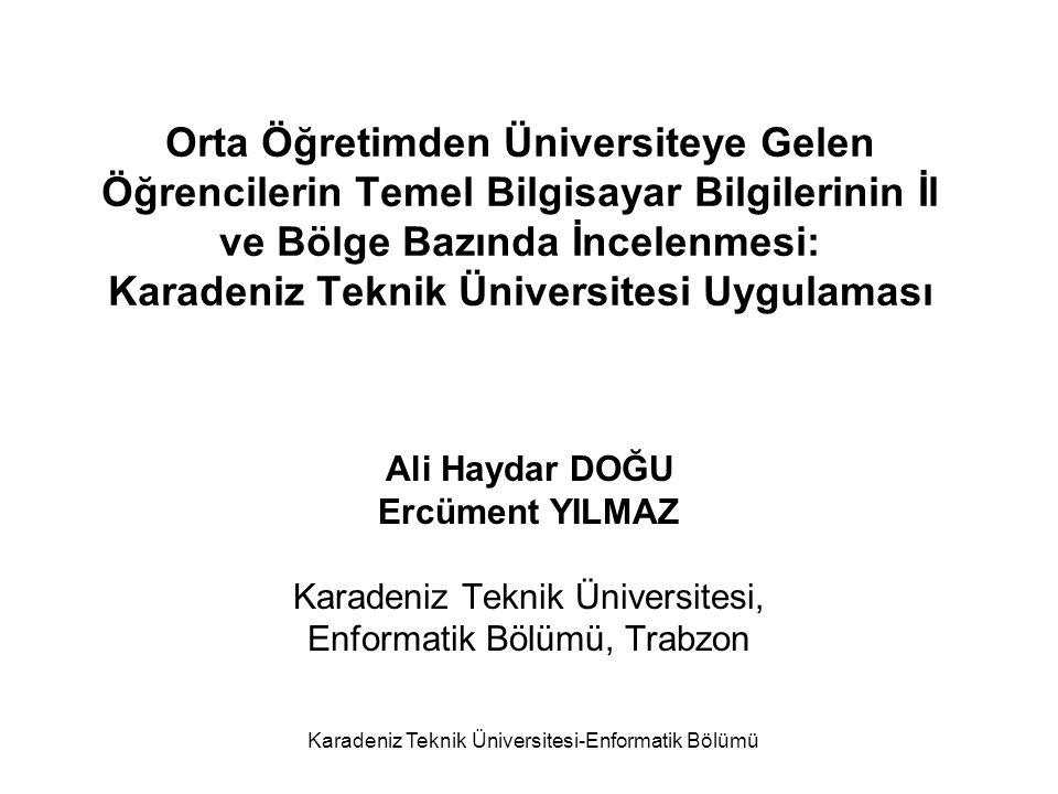 Orta Öğretimden Üniversiteye Gelen Öğrencilerin Temel Bilgisayar Bilgilerinin İl ve Bölge Bazında İncelenmesi: Karadeniz Teknik Üniversitesi Uygulaması