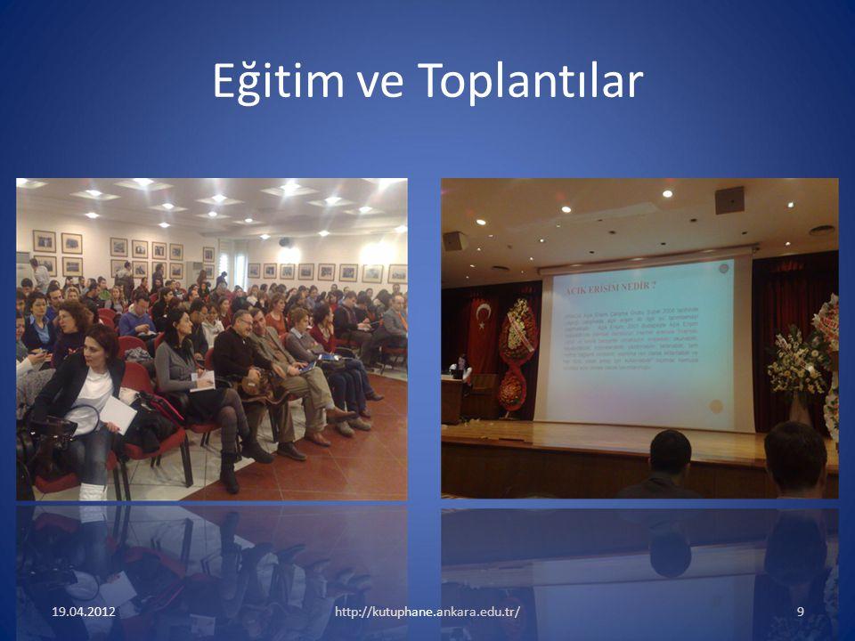 Eğitim ve Toplantılar 19.04.2012 http://kutuphane.ankara.edu.tr/