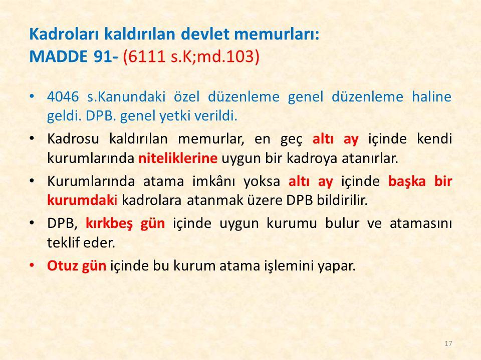 Kadroları kaldırılan devlet memurları: MADDE 91- (6111 s.K;md.103)
