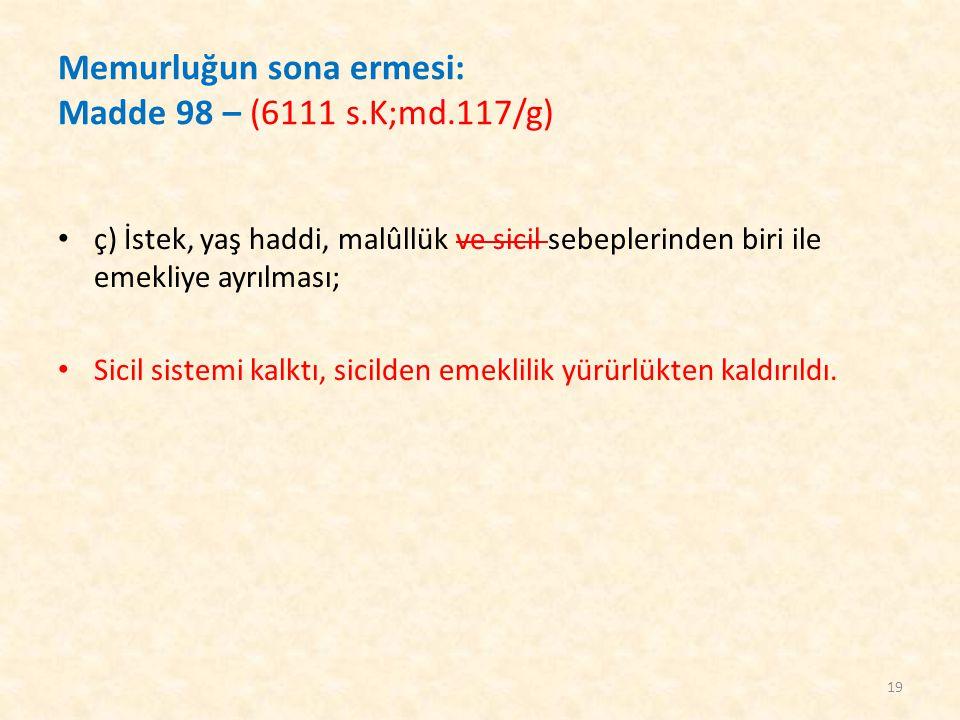 Memurluğun sona ermesi: Madde 98 – (6111 s.K;md.117/g)