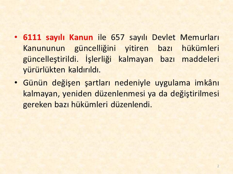 6111 sayılı Kanun ile 657 sayılı Devlet Memurları Kanununun güncelliğini yitiren bazı hükümleri güncelleştirildi. İşlerliği kalmayan bazı maddeleri yürürlükten kaldırıldı.