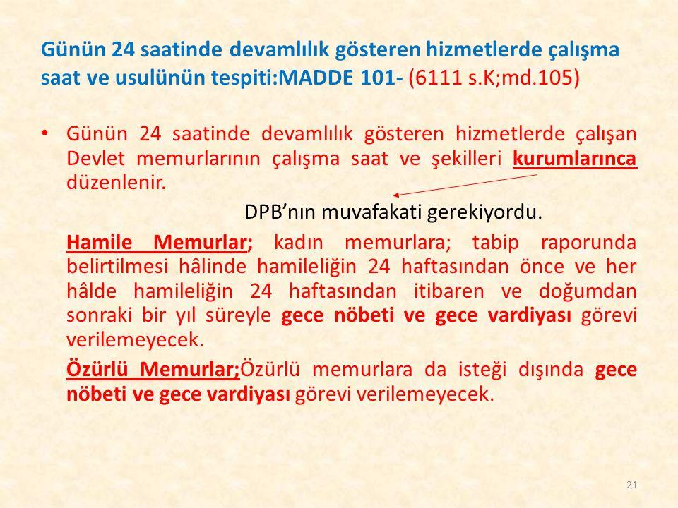 Günün 24 saatinde devamlılık gösteren hizmetlerde çalışma saat ve usulünün tespiti:MADDE 101- (6111 s.K;md.105)