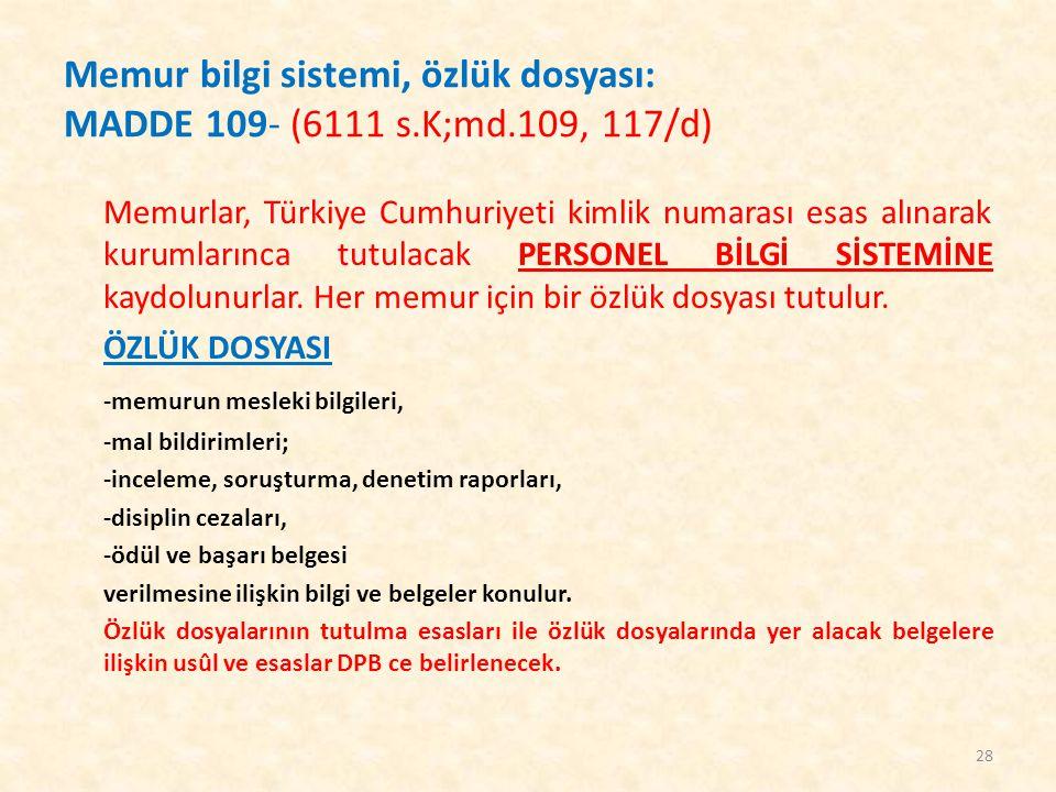 Memur bilgi sistemi, özlük dosyası: MADDE 109- (6111 s. K;md