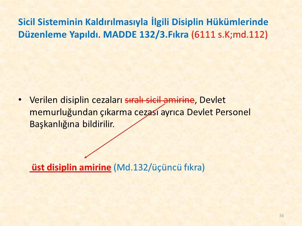 Sicil Sisteminin Kaldırılmasıyla İlgili Disiplin Hükümlerinde Düzenleme Yapıldı. MADDE 132/3.Fıkra (6111 s.K;md.112)