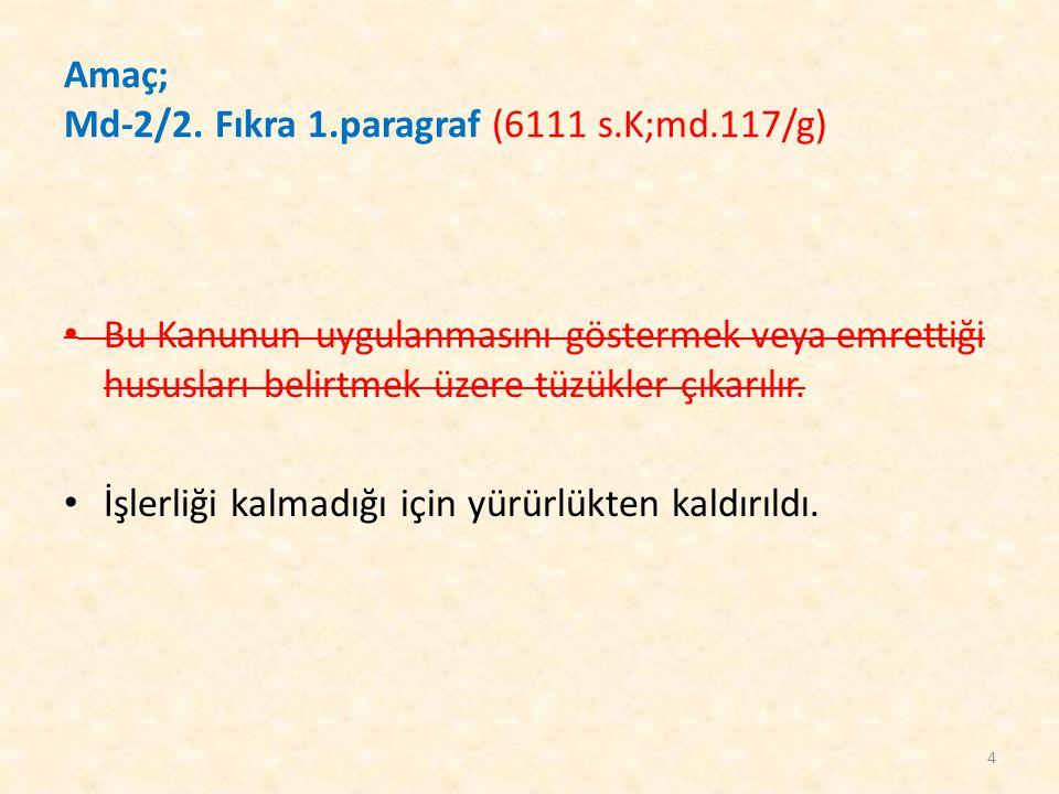 Amaç; Md-2/2. Fıkra 1.paragraf (6111 s.K;md.117/g)