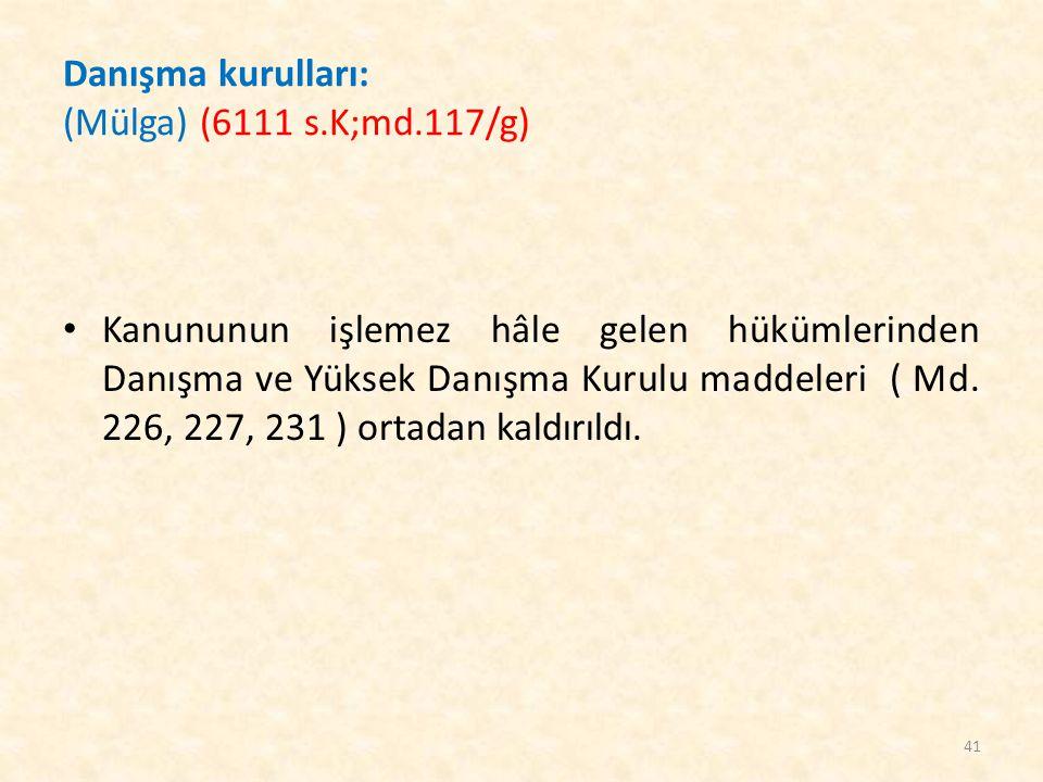 Danışma kurulları: (Mülga) (6111 s.K;md.117/g)