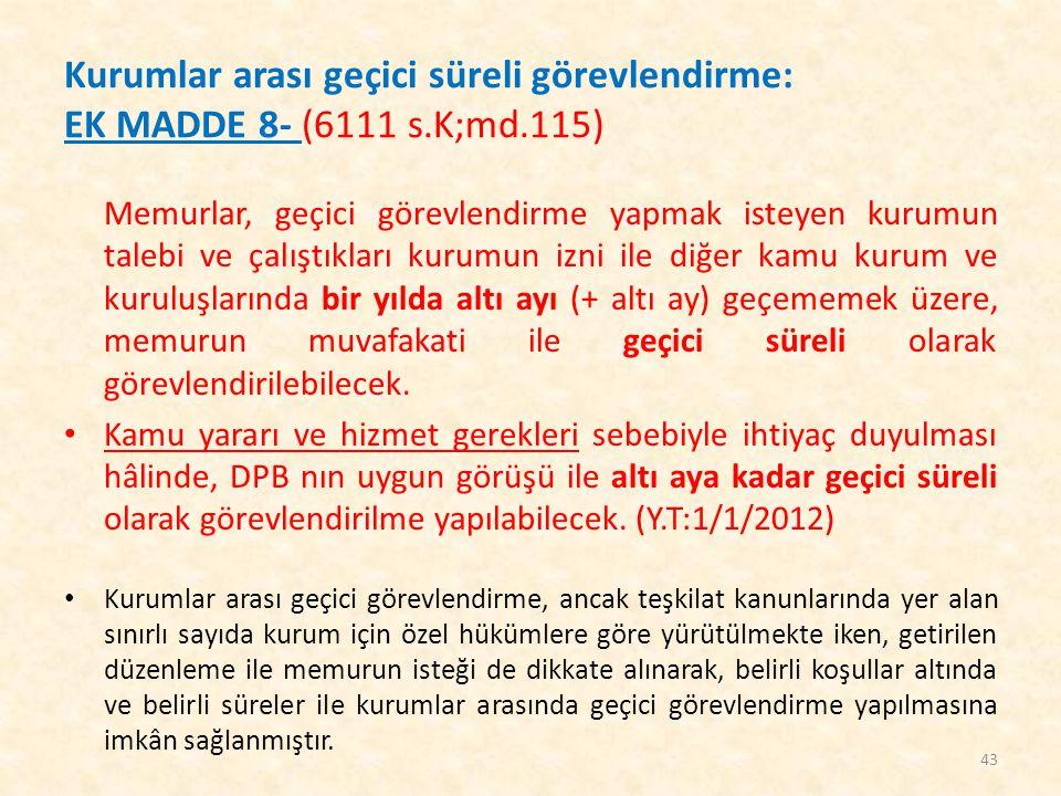 Kurumlar arası geçici süreli görevlendirme: EK MADDE 8- (6111 s. K;md