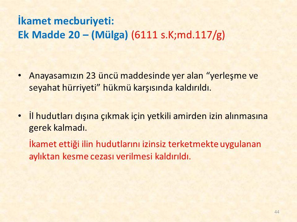 İkamet mecburiyeti: Ek Madde 20 – (Mülga) (6111 s.K;md.117/g)