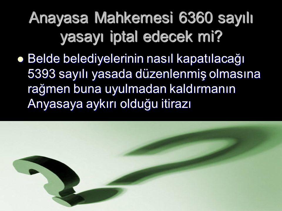 Anayasa Mahkemesi 6360 sayılı yasayı iptal edecek mi