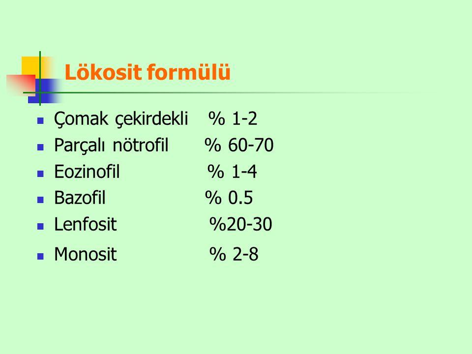 Lökosit formülü Çomak çekirdekli % 1-2 Parçalı nötrofil % 60-70
