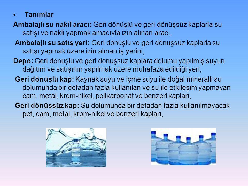 Tanımlar Ambalajlı su nakil aracı: Geri dönüşlü ve geri dönüşsüz kaplarla su satışı ve nakli yapmak amacıyla izin alınan aracı,