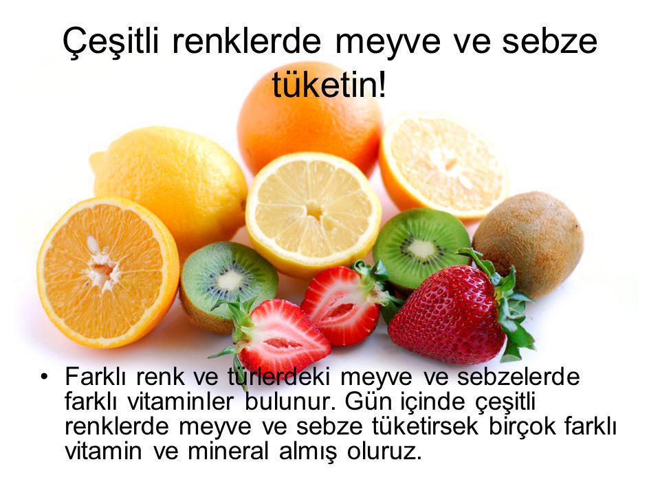 Çeşitli renklerde meyve ve sebze tüketin!