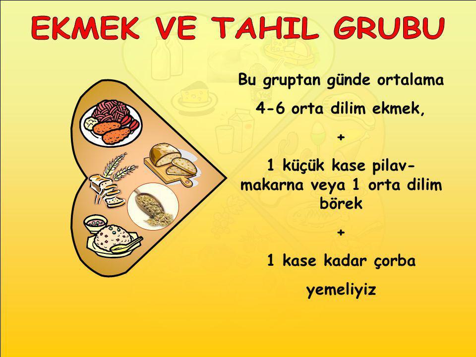 EKMEK VE TAHIL GRUBU Bu gruptan günde ortalama 4-6 orta dilim ekmek, +