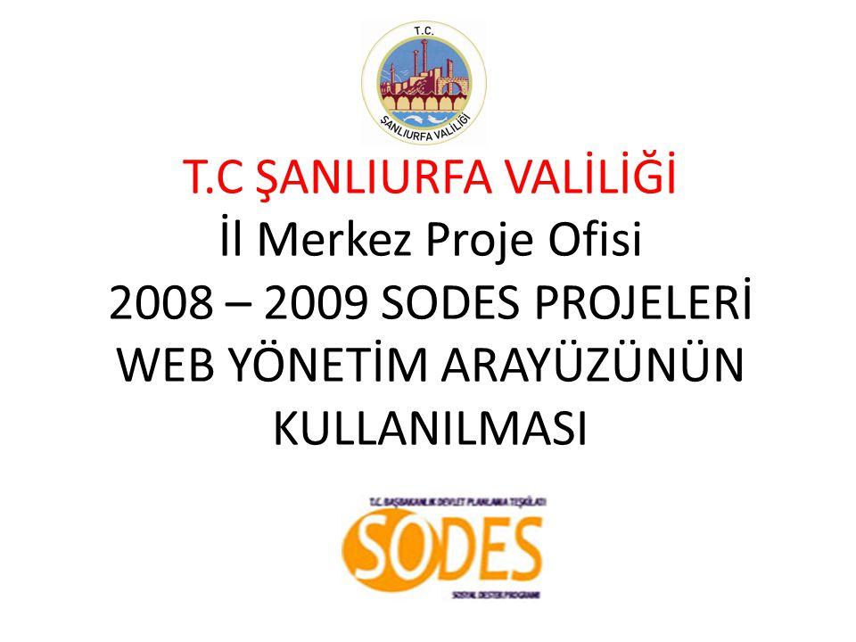 T.C ŞANLIURFA VALİLİĞİ İl Merkez Proje Ofisi 2008 – 2009 SODES PROJELERİ WEB YÖNETİM ARAYÜZÜNÜN KULLANILMASI