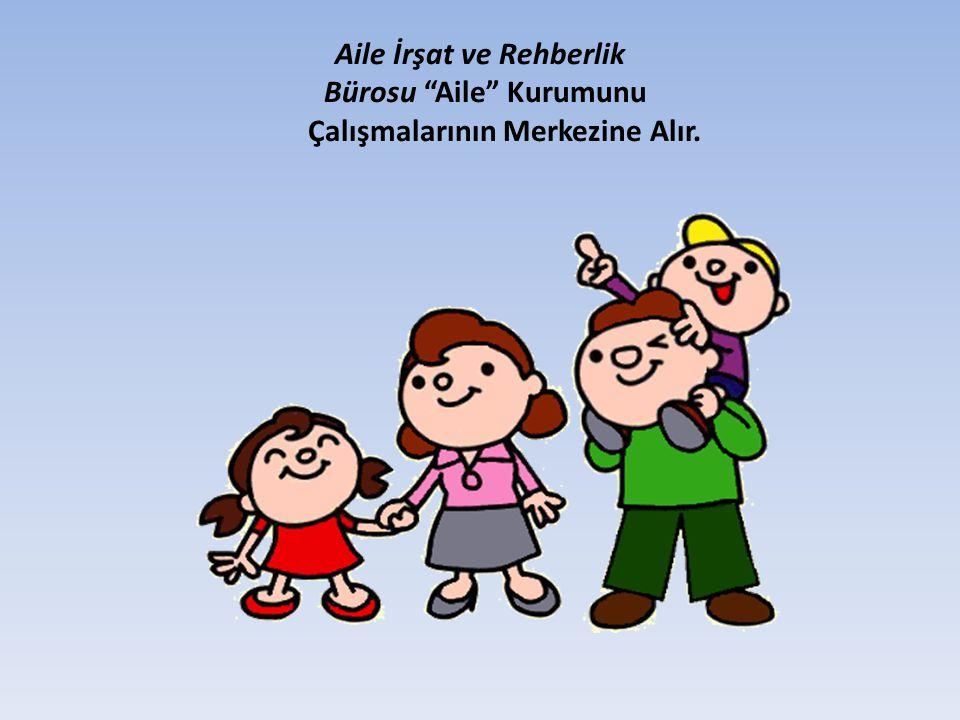 Aile İrşat ve Rehberlik Bürosu Aile Kurumunu Çalışmalarının Merkezine Alır.