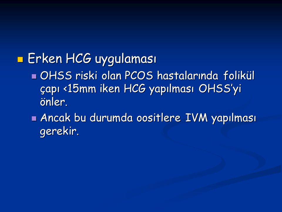 Erken HCG uygulaması OHSS riski olan PCOS hastalarında folikül çapı <15mm iken HCG yapılması OHSS'yi önler.