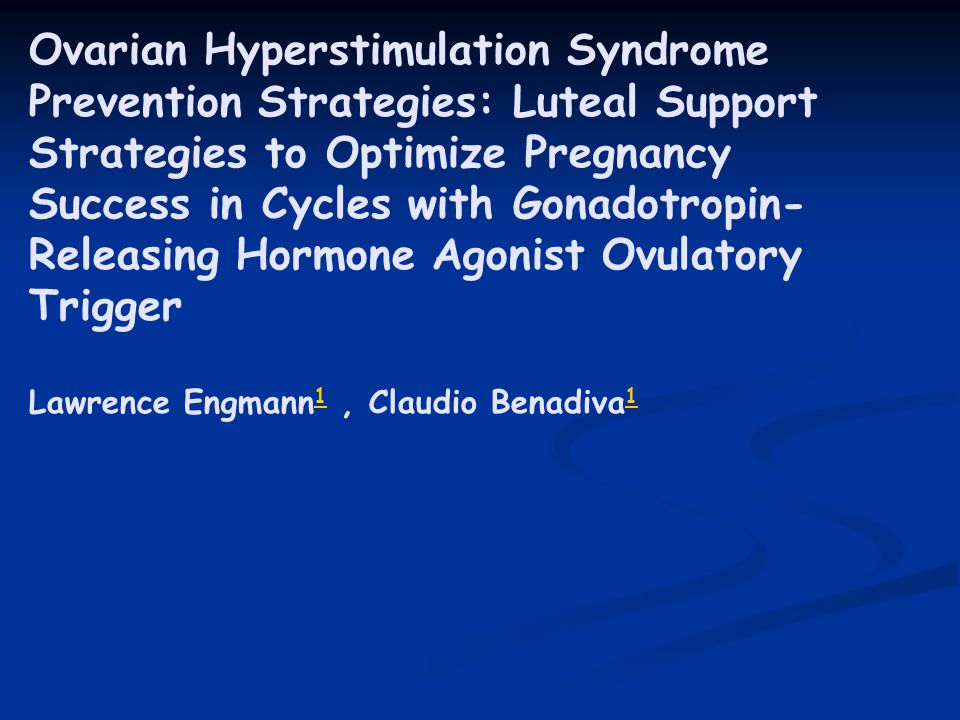 Ovarian Hyperstimulation Syndrome Prevention Strategies: Luteal Support Strategies to Optimize Pregnancy Success in Cycles with Gonadotropin-Releasing Hormone Agonist Ovulatory Trigger