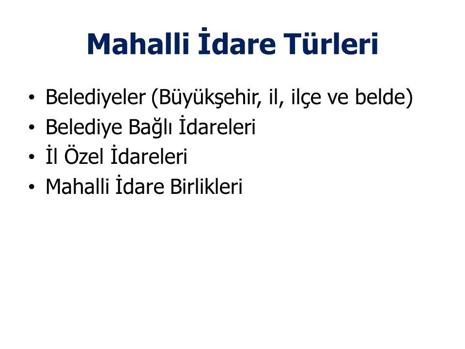 Mahalli İdare Türleri Belediyeler (Büyükşehir, il, ilçe ve belde)
